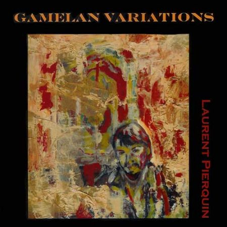 GAMELANS VARIATION LAURENT PIERQUIN COMPOSITEUR MUSICIEN